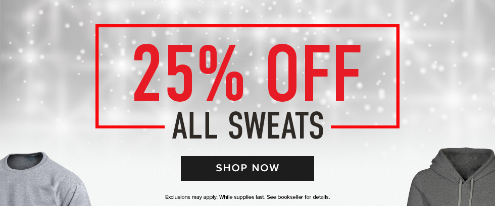 Picture of shirts. 25% off all Sweats. Exclusions may apply. While supplies last. See bookseller for details. Click to shop now.
